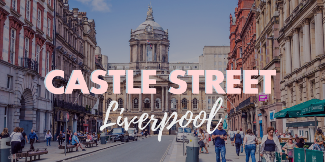 Castle Street Liverpool A Walk Down A Lesser Known Foodies