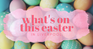 What's on Easter in Liverpool